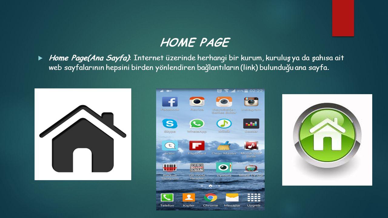 HOME PAGE  Home Page(Ana Sayfa): Internet üzerinde herhangi bir kurum, kuruluş ya da şahısa ait web sayfalarının hepsini birden yönlendiren bağlantıl