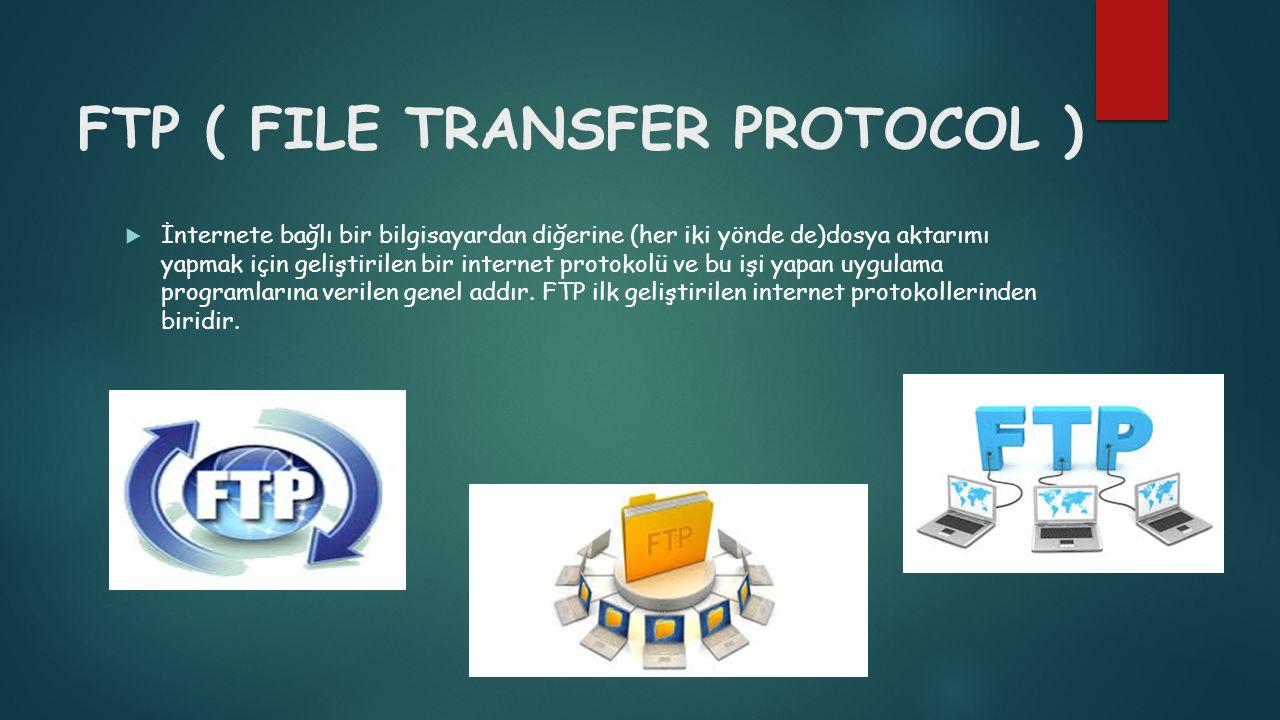 FTP ( FILE TRANSFER PROTOCOL )  İnternete bağlı bir bilgisayardan diğerine (her iki yönde de)dosya aktarımı yapmak için geliştirilen bir internet pro