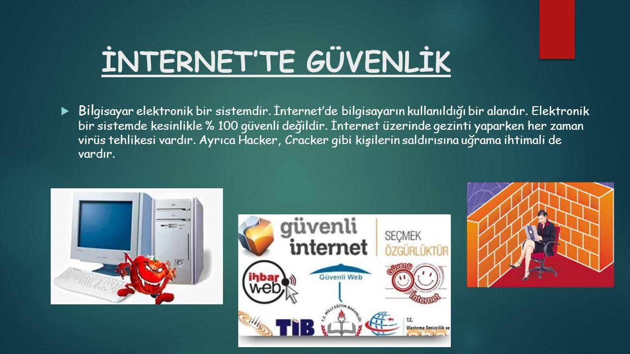 İNTERNET'TE GÜVENLİK  Bil gisayar elektronik bir sistemdir. İnternet'de bilgisayarın kullanıldığı bir alandır. Elektronik bir sistemde kesinlikle % 1