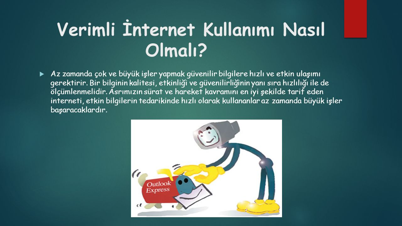 Verimli İnternet Kullanımı Nasıl Olmalı?  Az zamanda çok ve büyük işler yapmak güvenilir bilgilere hızlı ve etkin ulaşımı gerektirir. Bir bilginin ka