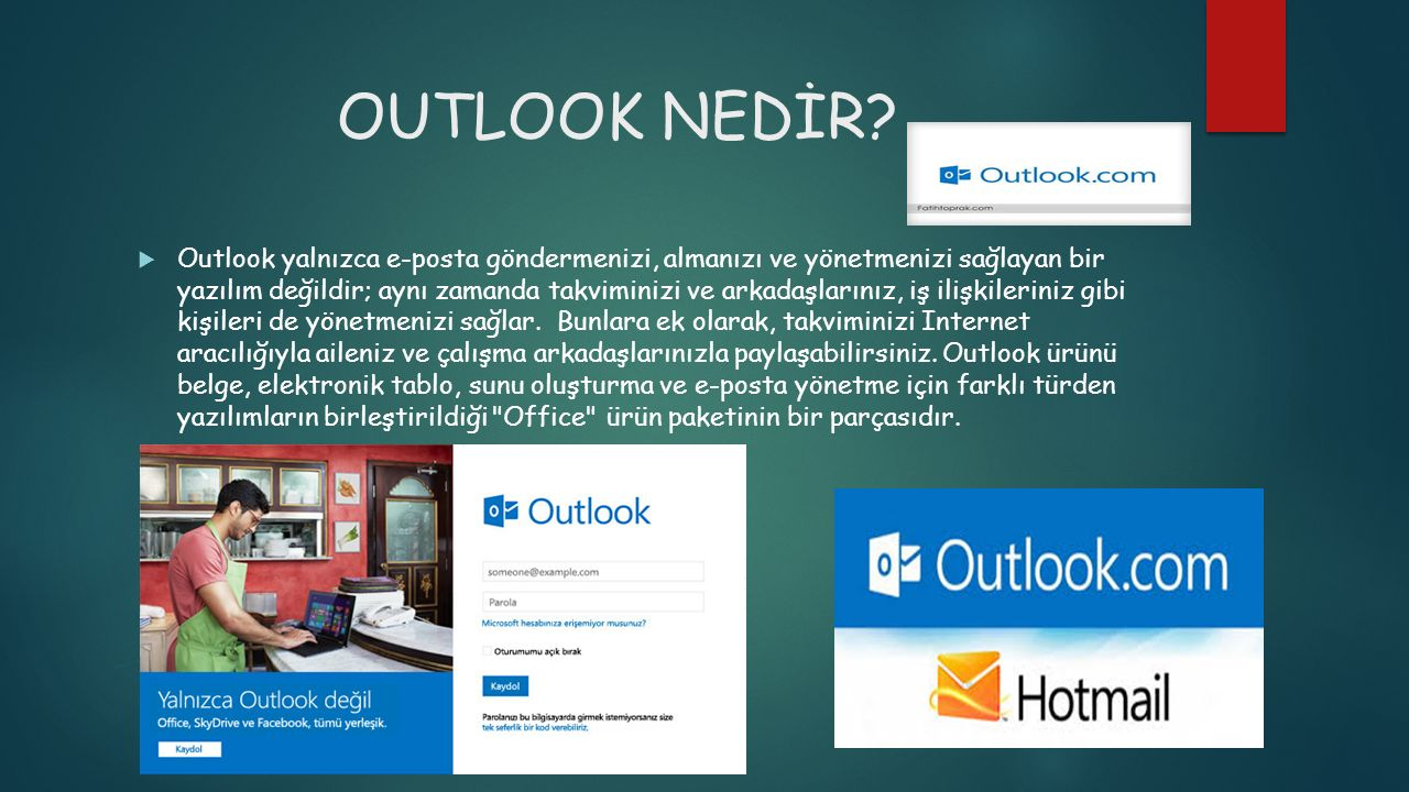 OUTLOOK NEDİR?  Outlook yalnızca e-posta göndermenizi, almanızı ve yönetmenizi sağlayan bir yazılım değildir; aynı zamanda takviminizi ve arkadaşları