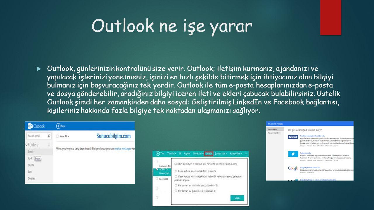 Outlook ne işe yarar  Outlook, günlerinizin kontrolünü size verir. Outlook; iletişim kurmanız, ajandanızı ve yapılacak işlerinizi yönetmeniz, işinizi