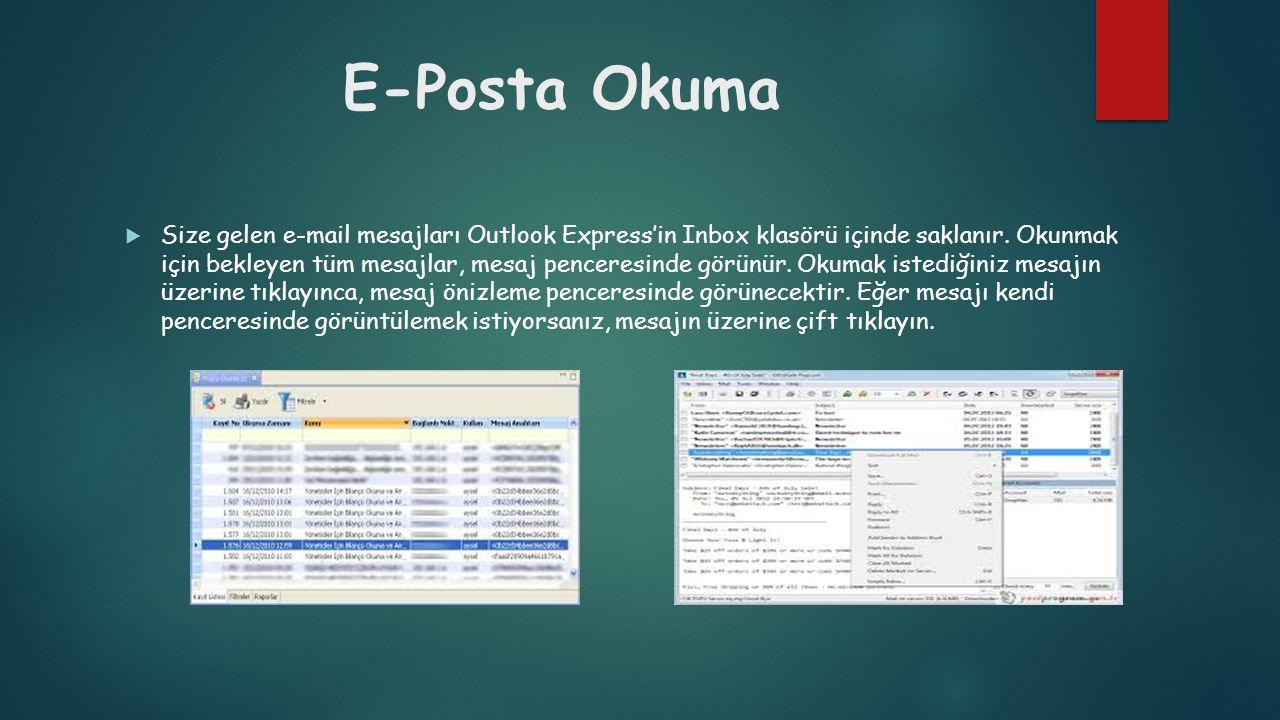 E-Posta Okuma  Size gelen e-mail mesajları Outlook Express'in Inbox klasörü içinde saklanır. Okunmak için bekleyen tüm mesajlar, mesaj penceresinde g