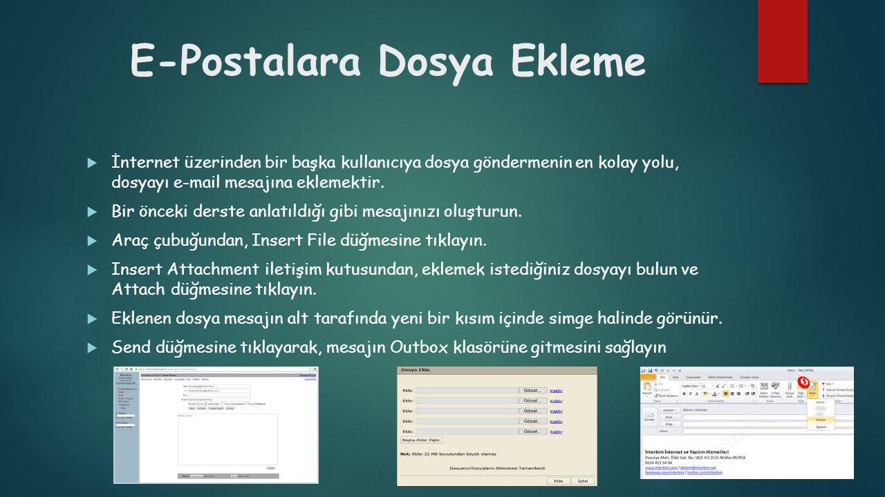 E-Postalara Dosya Ekleme  İnternet üzerinden bir başka kullanıcıya dosya göndermenin en kolay yolu, dosyayı e-mail mesajına eklemektir.  Bir önceki
