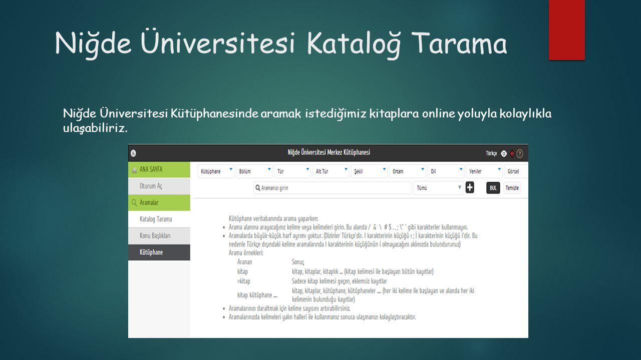 Niğde Üniversitesi Kataloğ Tarama Niğde Üniversitesi Kütüphanesinde aramak istediğimiz kitaplara online yoluyla kolaylıkla ulaşabiliriz.
