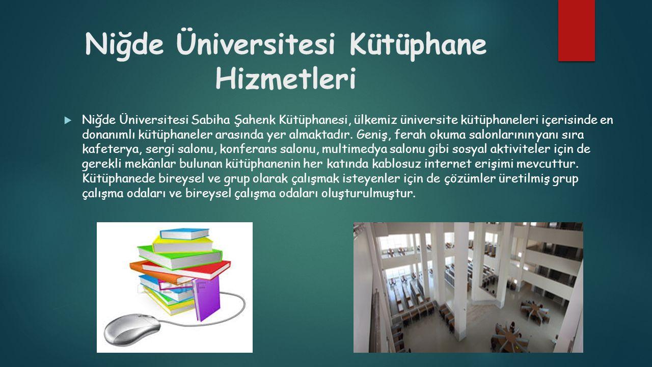 Niğde Üniversitesi Kütüphane Hizmetleri  Niğde Üniversitesi Sabiha Şahenk Kütüphanesi, ülkemiz üniversite kütüphaneleri içerisinde en donanımlı kütüp