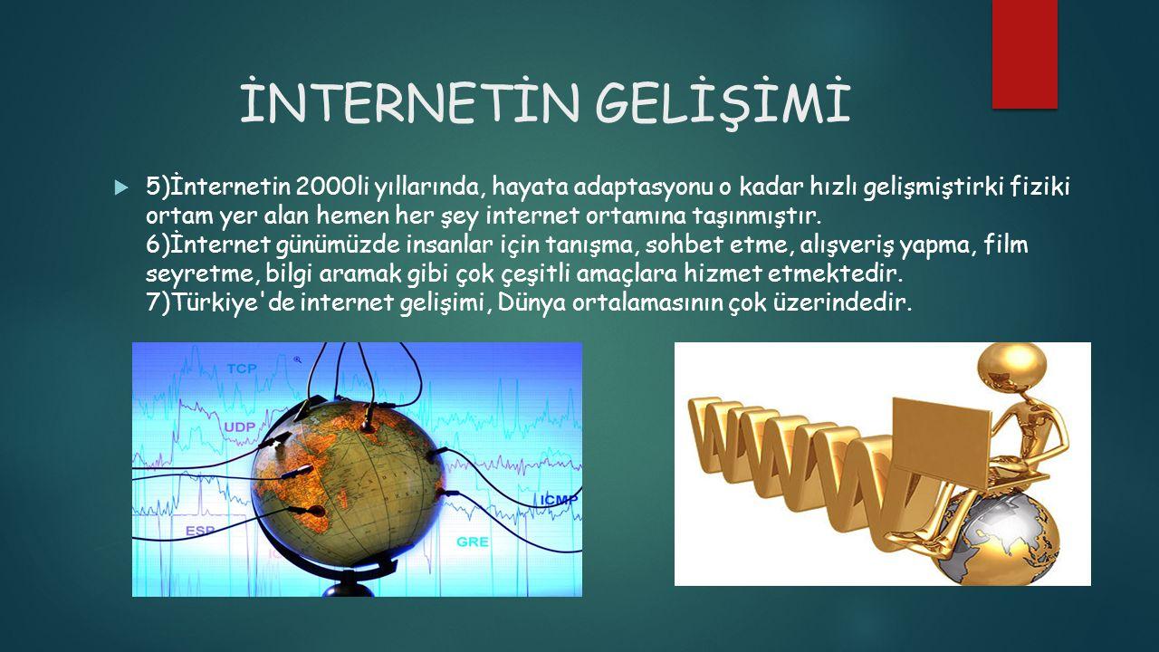 İNTERNETİN GELİŞİMİ  5)İnternetin 2000li yıllarında, hayata adaptasyonu o kadar hızlı gelişmiştirki fiziki ortam yer alan hemen her şey internet orta