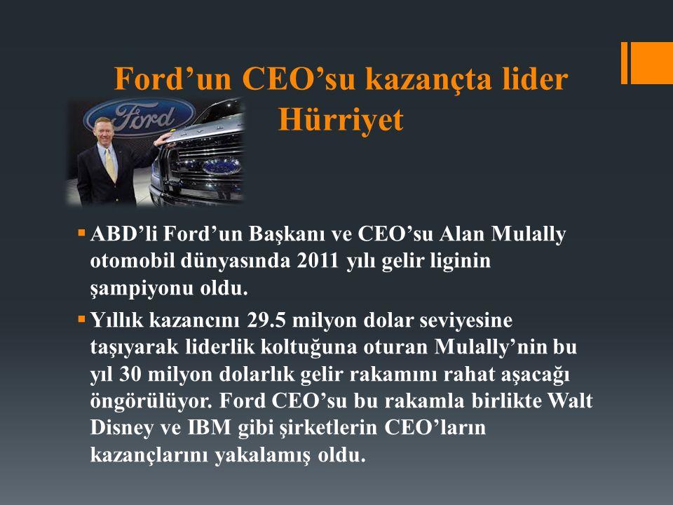 Ford'un CEO'su kazançta lider Hürriyet  ABD'li Ford'un Başkanı ve CEO'su Alan Mulally otomobil dünyasında 2011 yılı gelir liginin şampiyonu oldu.  Y