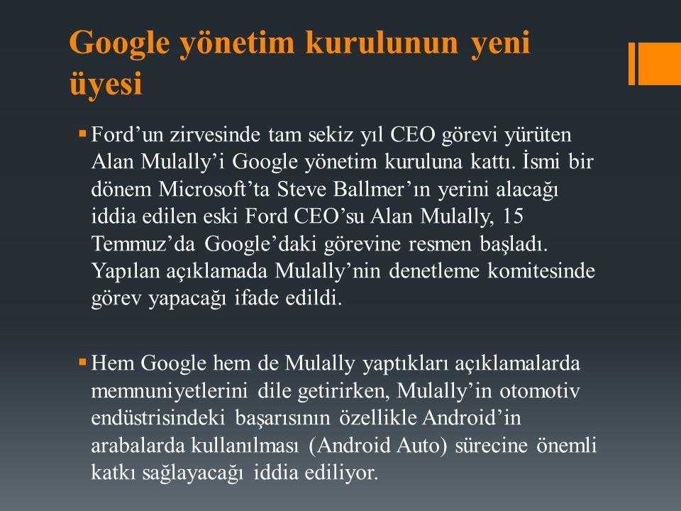 Google yönetim kurulunun yeni üyesi  Ford'un zirvesinde tam sekiz yıl CEO görevi yürüten Alan Mulally'i Google yönetim kuruluna kattı. İsmi bir dönem