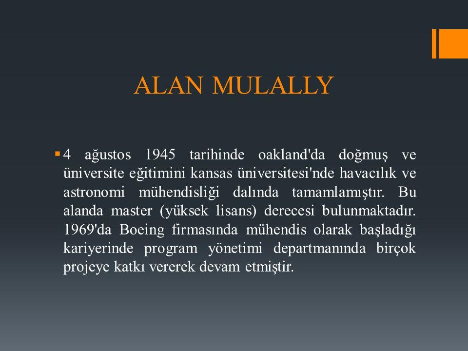 ALAN MULALLY  4 ağustos 1945 tarihinde oakland'da doğmuş ve üniversite eğitimini kansas üniversitesi'nde havacılık ve astronomi mühendisliği dalında