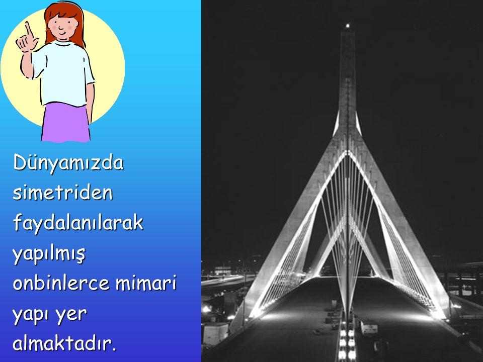Dünyamızda simetriden faydalanılarak yapılmış onbinlerce mimari yapı yer almaktadır.