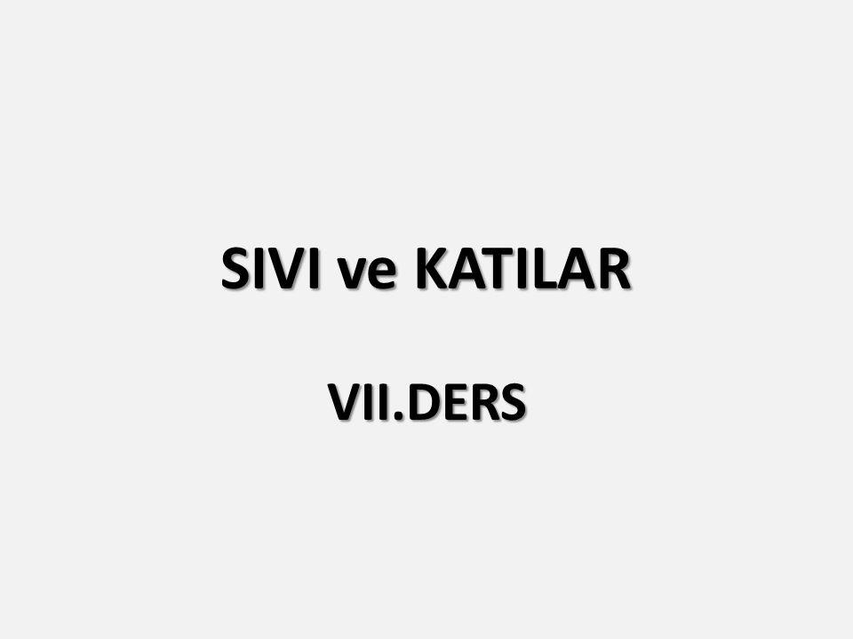 SIVI ve KATILAR VII.DERS