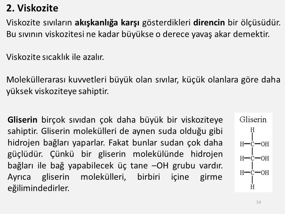 2. Viskozite Viskozite sıvıların akışkanlığa karşı gösterdikleri direncin bir ölçüsüdür. Bu sıvının viskozitesi ne kadar büyükse o derece yavaş akar d