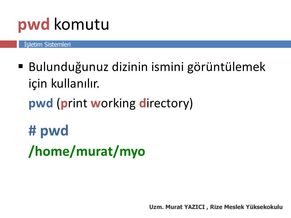 pwd komutu  Bulunduğunuz dizinin ismini görüntülemek için kullanılır.