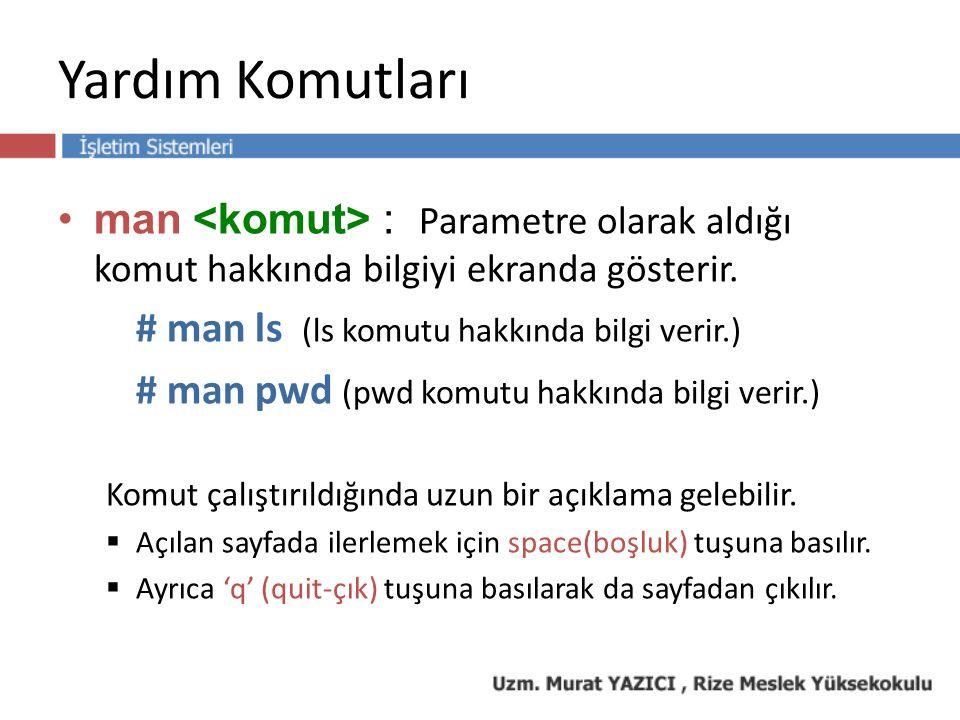 Yardım Komutları man : Parametre olarak aldığı komut hakkında bilgiyi ekranda gösterir.
