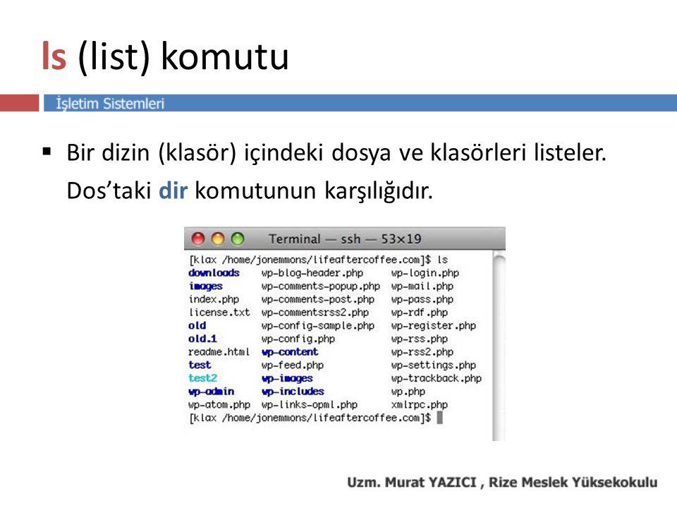 ls (list) komutu  Bir dizin (klasör) içindeki dosya ve klasörleri listeler.
