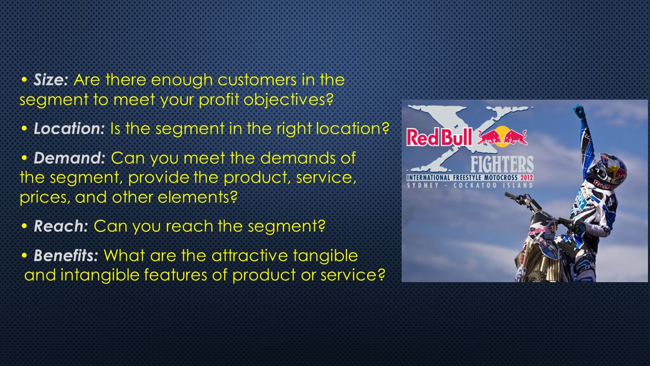 Size: Are there enough customers in the segment to meet your profit objectives.