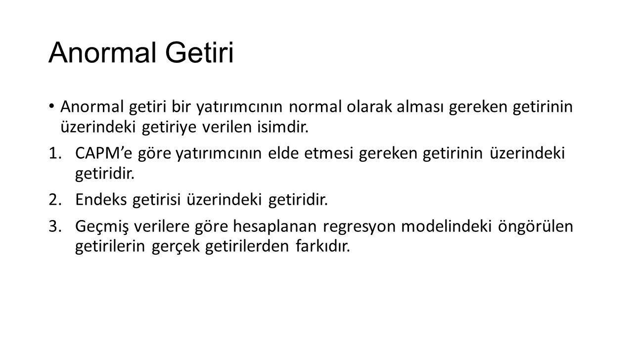 Anormal Getiri Anormal getiri bir yatırımcının normal olarak alması gereken getirinin üzerindeki getiriye verilen isimdir. 1.CAPM'e göre yatırımcının