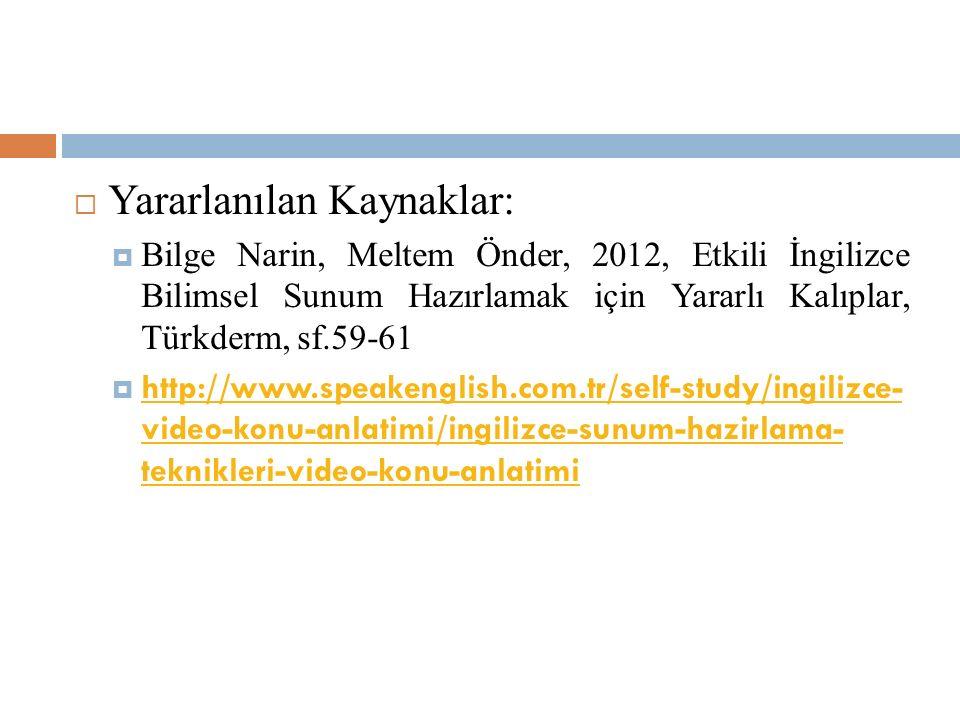  Yararlanılan Kaynaklar:  Bilge Narin, Meltem Önder, 2012, Etkili İngilizce Bilimsel Sunum Hazırlamak için Yararlı Kalıplar, Türkderm, sf.59-61  ht