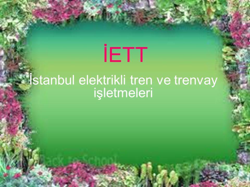 İETT İstanbul elektrikli tren ve trenvay işletmeleri