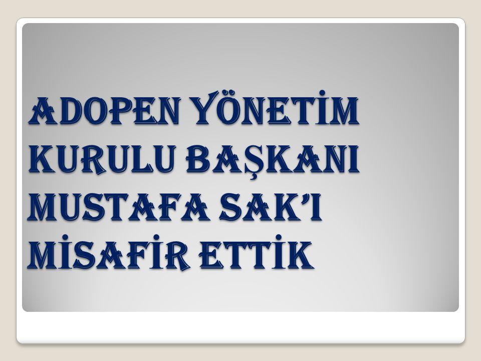 ADOPEN Yönet İ m Kurulu Ba Ş kanI Mustafa Sak'I M İ SAF İ R Ett İ K