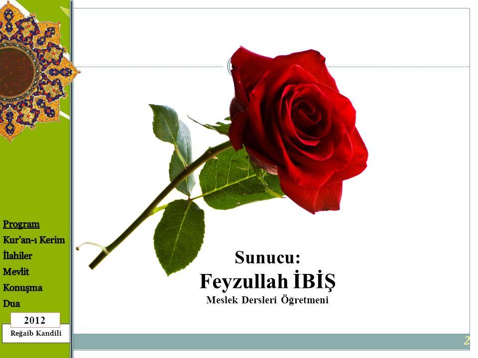 Reğaib Kandili 2012 2 Sunucu: Feyzullah İBİŞ Meslek Dersleri Öğretmeni