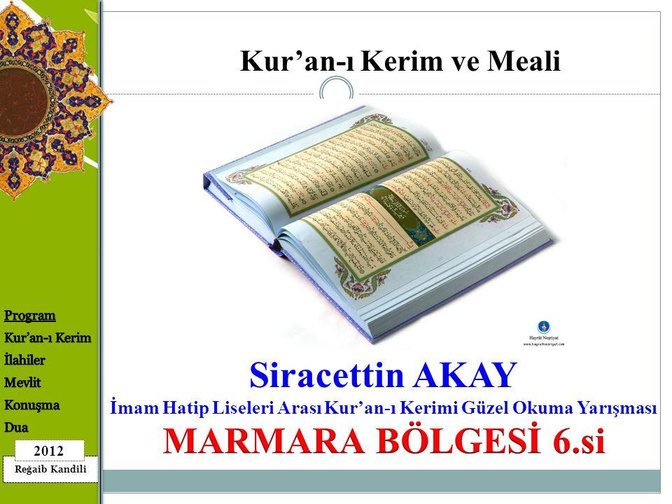 Reğaib Kandili 2012 Siracettin AKAY İmam Hatip Liseleri Arası Kur'an-ı Kerimi Güzel Okuma Yarışması Kur'an-ı Kerim ve Meali