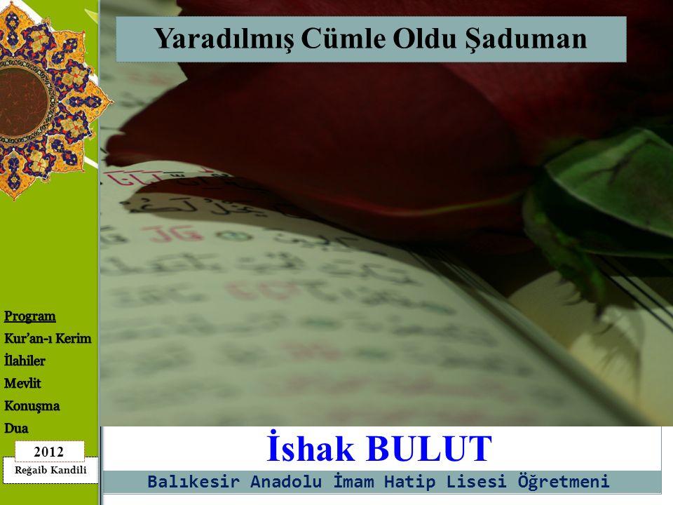 Reğaib Kandili 2012 İshak BULUT Yaradılmış Cümle Oldu Şaduman Balıkesir Anadolu İmam Hatip Lisesi Öğretmeni
