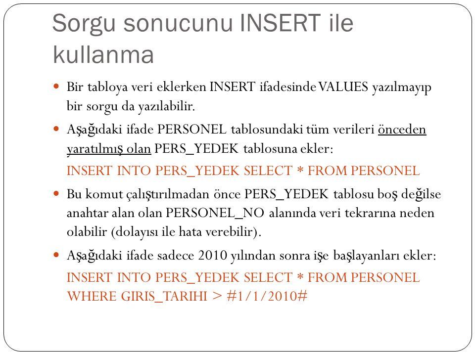 Sorgu sonucunu INSERT ile kullanma Bir tabloya veri eklerken INSERT ifadesinde VALUES yazılmayıp bir sorgu da yazılabilir. A ş a ğ ıdaki ifade PERSONE