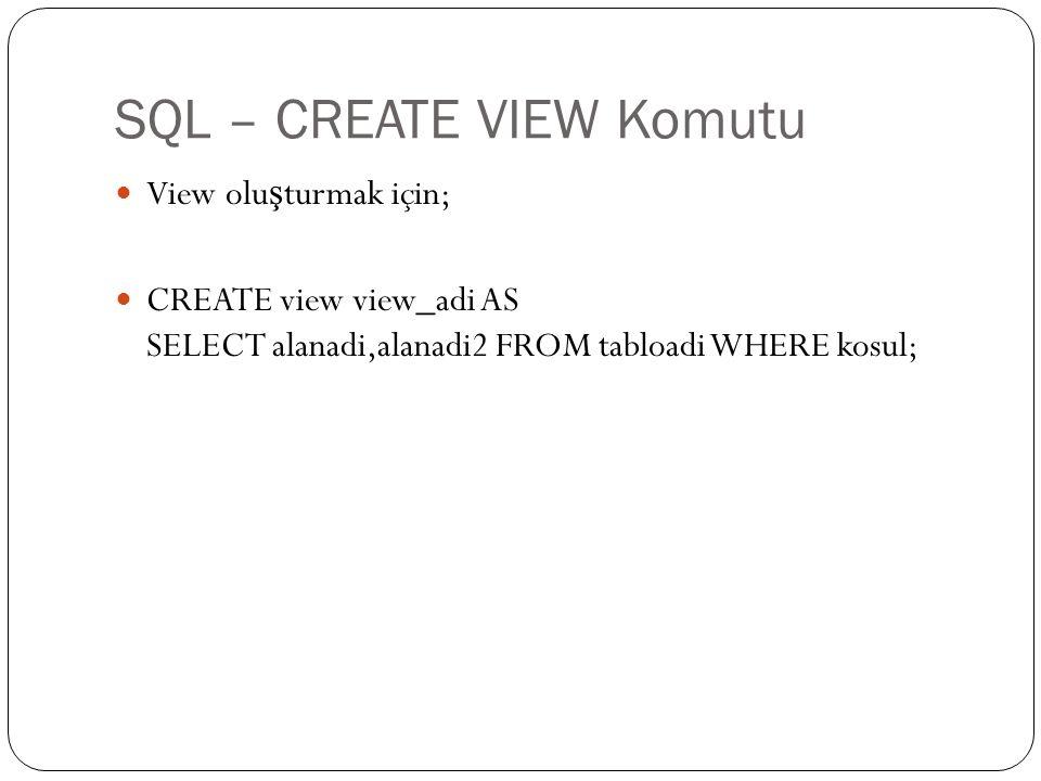 SQL – CREATE VIEW Komutu View olu ş turmak için; CREATE view view_adi AS SELECT alanadi,alanadi2 FROM tabloadi WHERE kosul;