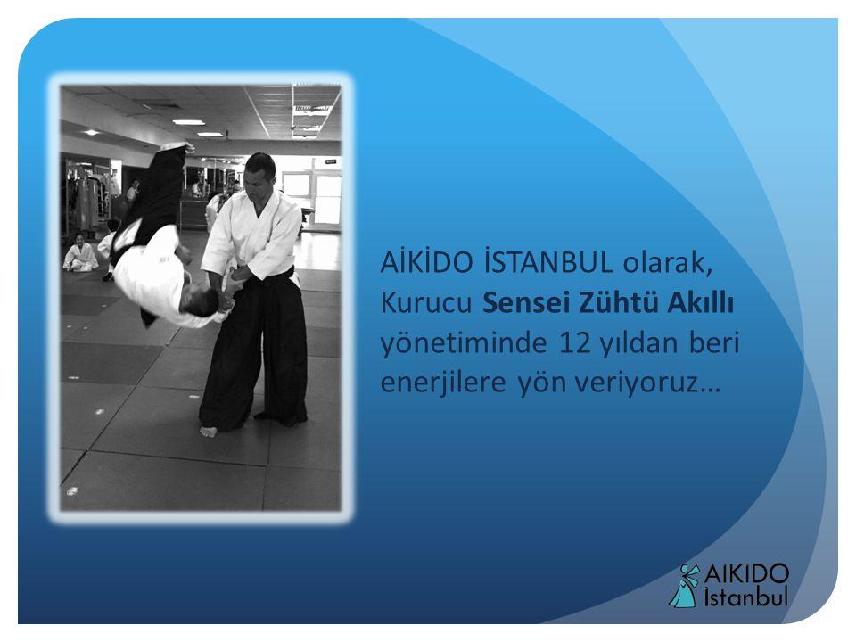 AİKİDO İSTANBUL olarak, Kurucu Sensei Zühtü Akıllı yönetiminde 12 yıldan beri enerjilere yön veriyoruz…