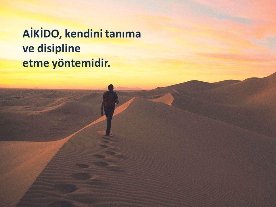 AİKİDO, kendini tanıma ve disipline etme yöntemidir.