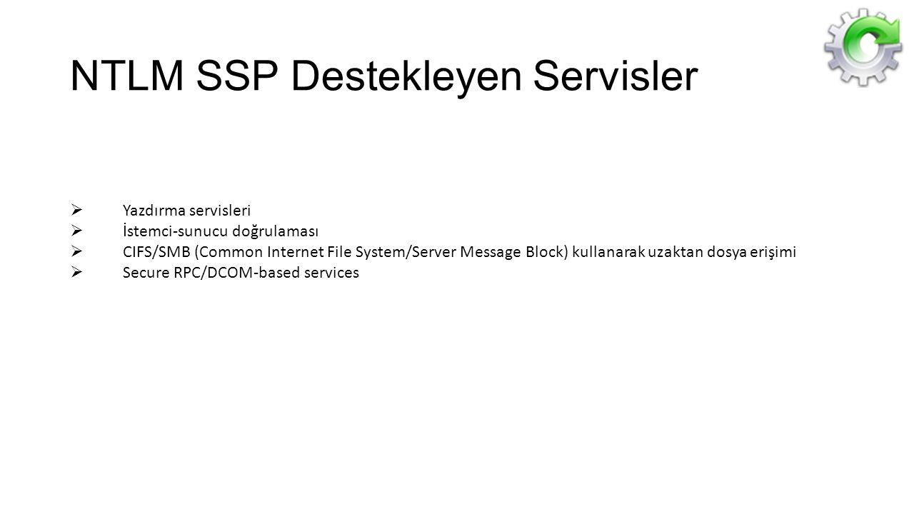 NTLM SSP Destekleyen Servisler  Yazdırma servisleri  İstemci-sunucu doğrulaması  CIFS/SMB (Common Internet File System/Server Message Block) kullan