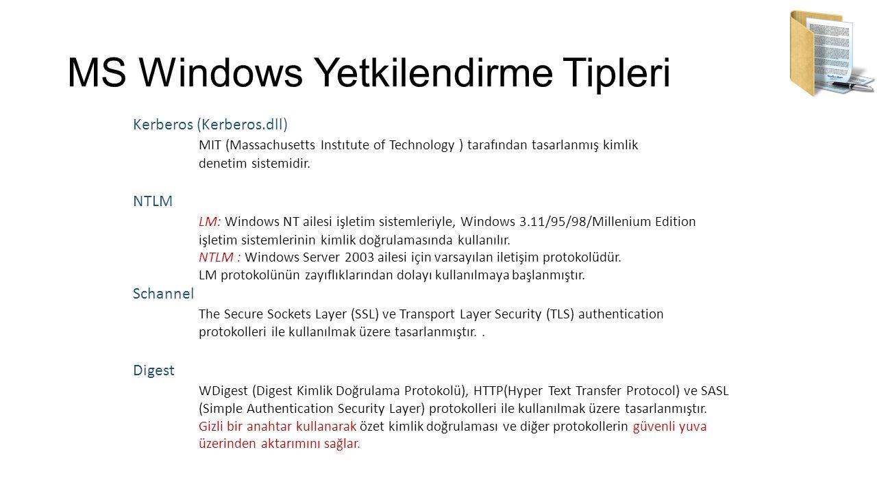 MS Windows Yetkilendirme Tipleri Kerberos (Kerberos.dll) MIT (Massachusetts Instıtute of Technology ) tarafından tasarlanmış kimlik denetim sistemidir