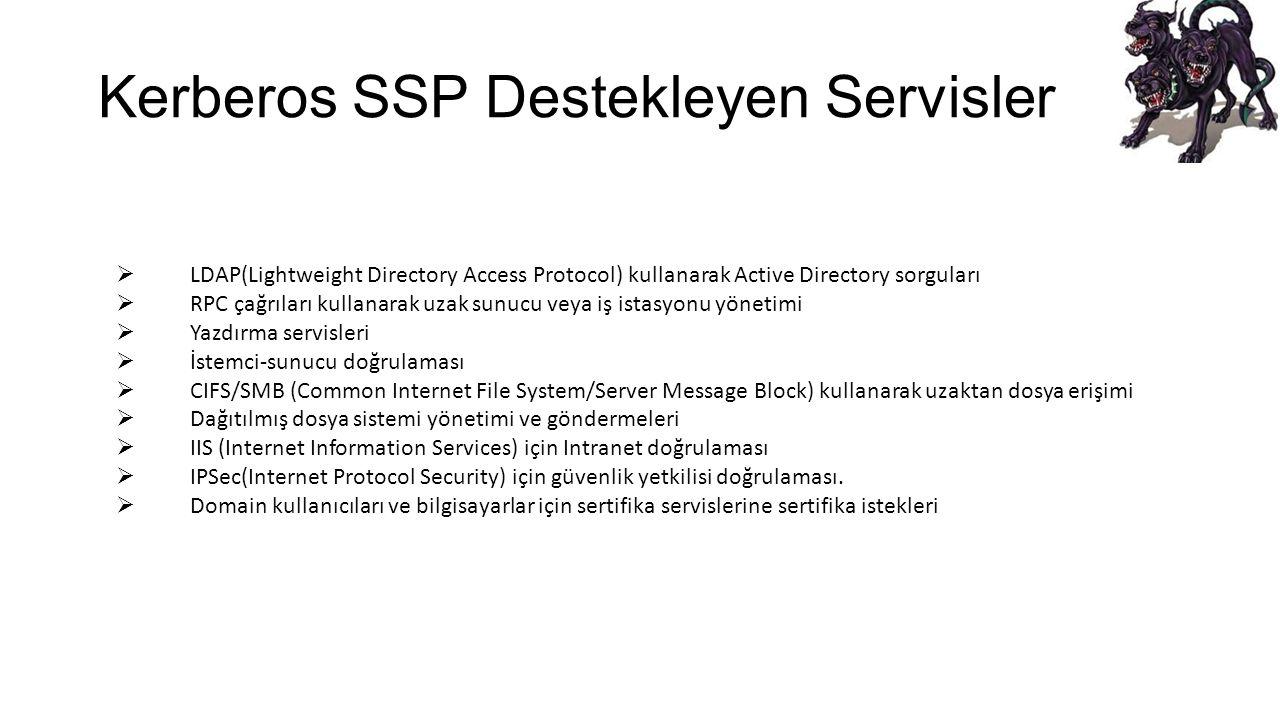 Kerberos SSP Destekleyen Servisler  LDAP(Lightweight Directory Access Protocol) kullanarak Active Directory sorguları  RPC çağrıları kullanarak uzak