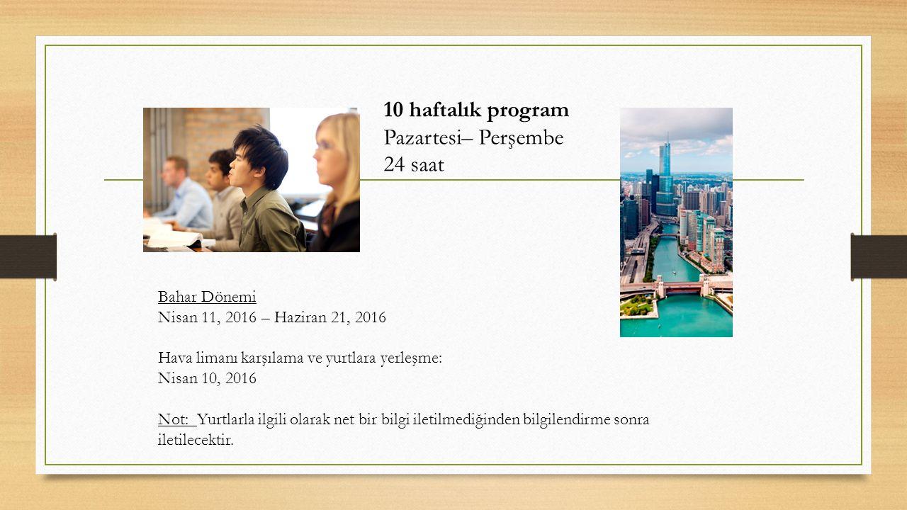 10 haftalık program Pazartesi– Perşembe 24 saat Bahar Dönemi Nisan 11, 2016 – Haziran 21, 2016 Hava limanı karşılama ve yurtlara yerleşme: Nisan 10, 2