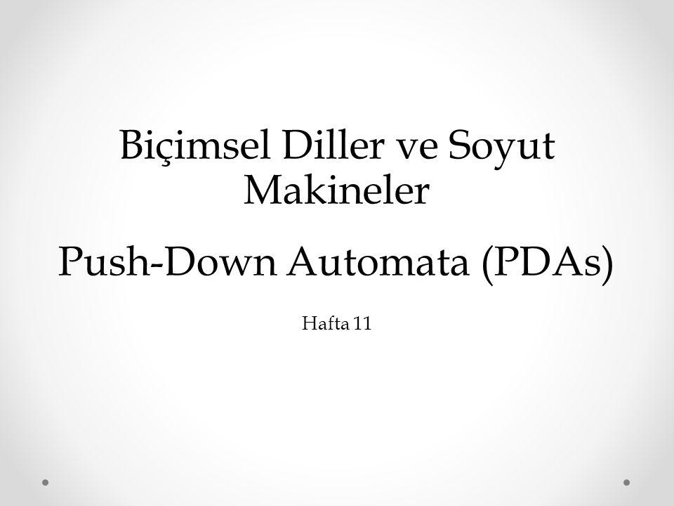 Biçimsel Diller ve Soyut Makineler Push-Down Automata (PDAs) Hafta 11