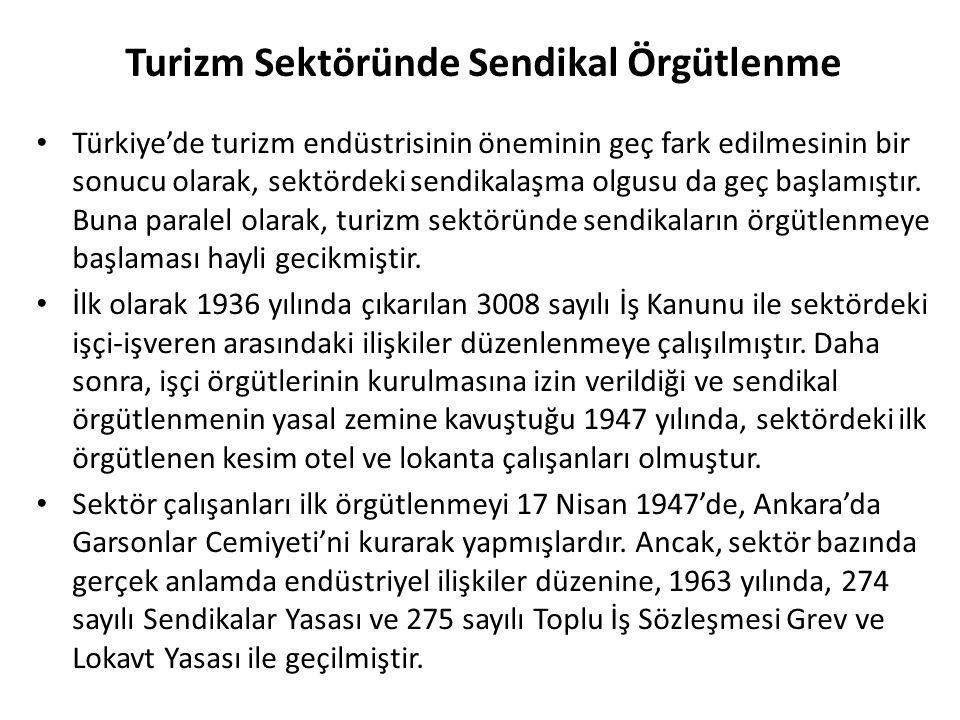 Turizm Sektöründe Sendikal Örgütlenme Türkiye'de turizm endüstrisinin öneminin geç fark edilmesinin bir sonucu olarak, sektördeki sendikalaşma olgusu