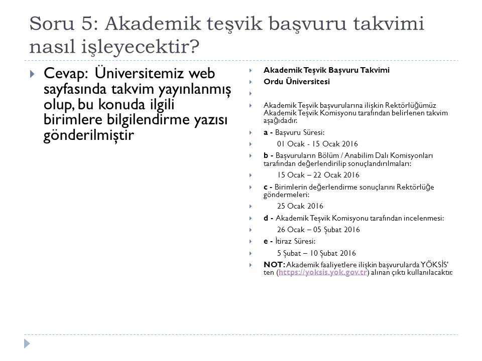 Soru 5: Akademik teşvik başvuru takvimi nasıl işleyecektir?  Cevap: Üniversitemiz web sayfasında takvim yayınlanmış olup, bu konuda ilgili birimlere
