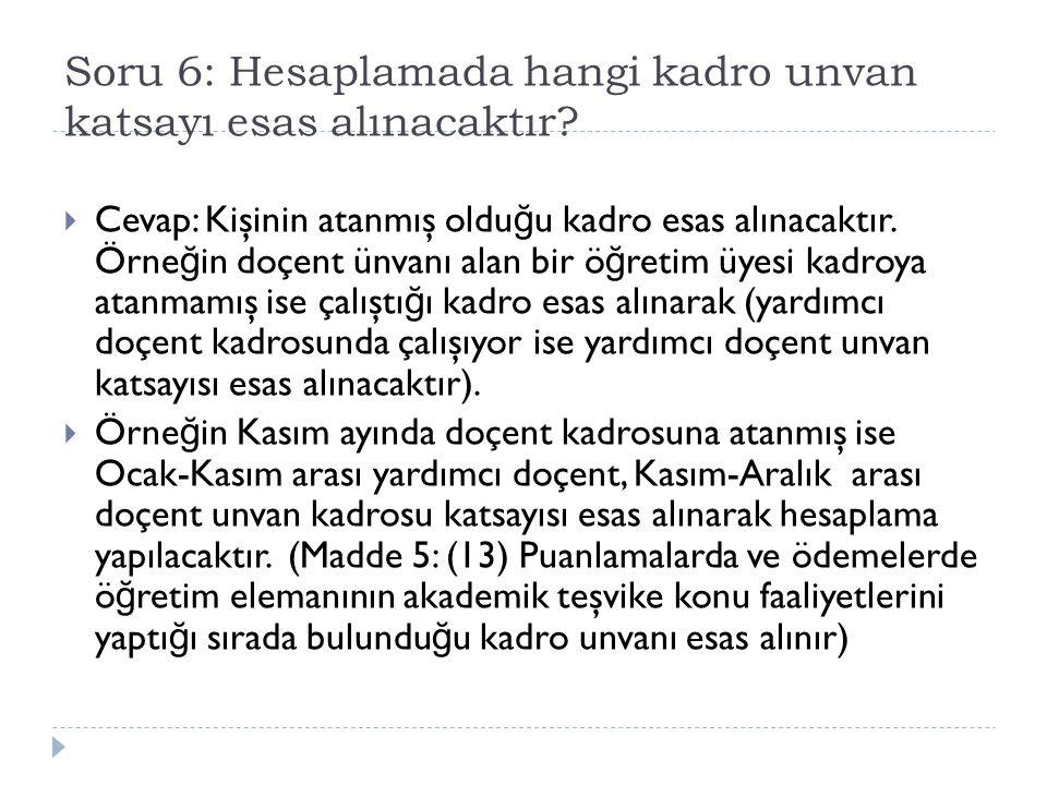 Soru 6: Hesaplamada hangi kadro unvan katsayı esas alınacaktır?  Cevap: Kişinin atanmış oldu ğ u kadro esas alınacaktır. Örne ğ in doçent ünvanı alan