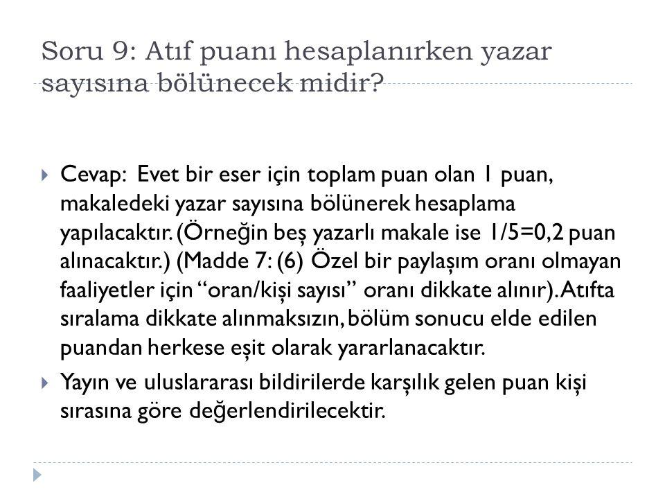 Soru 9: Atıf puanı hesaplanırken yazar sayısına bölünecek midir?  Cevap: Evet bir eser için toplam puan olan 1 puan, makaledeki yazar sayısına bölüne