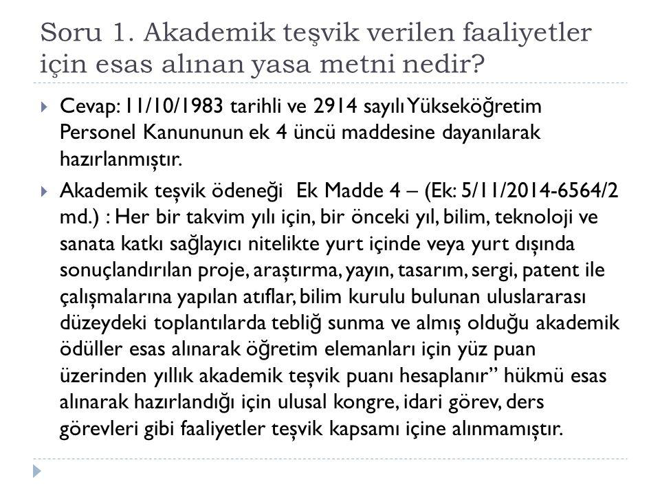 Soru 1. Akademik teşvik verilen faaliyetler için esas alınan yasa metni nedir?  Cevap: 11/10/1983 tarihli ve 2914 sayılı Yüksekö ğ retim Personel Kan
