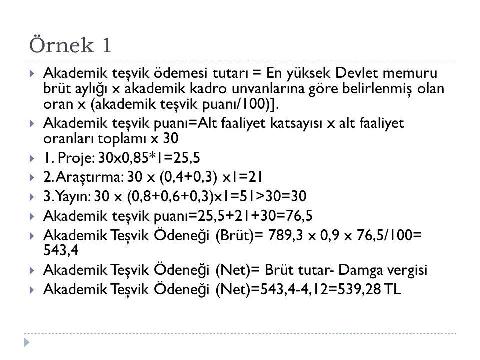 Örnek 1  Akademik teşvik ödemesi tutarı = En yüksek Devlet memuru brüt aylı ğ ı x akademik kadro unvanlarına göre belirlenmiş olan oran x (akademik t