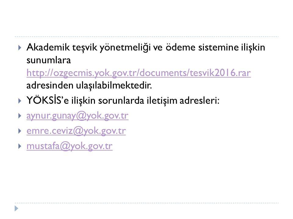  Akademik teşvik yönetmeli ğ i ve ödeme sistemine ilişkin sunumlara http://ozgecmis.yok.gov.tr/documents/tesvik2016.rar adresinden ulaşılabilmektedir