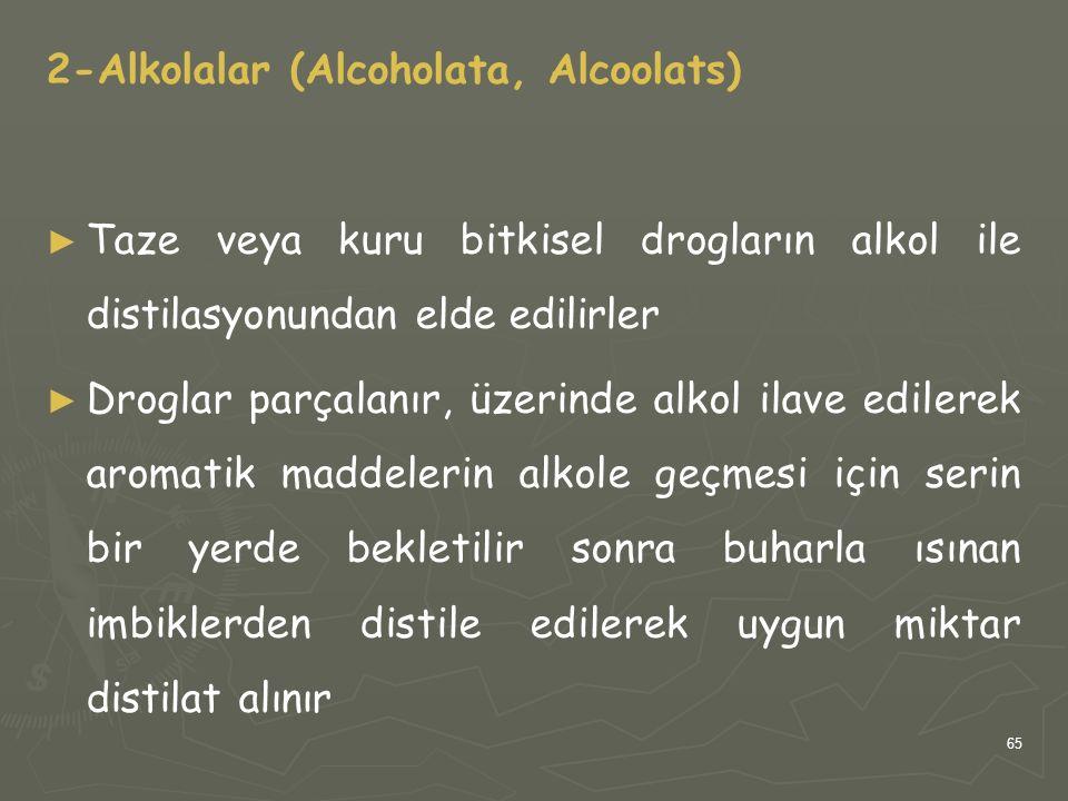 65 2-Alkolalar (Alcoholata, Alcoolats) ► ► Taze veya kuru bitkisel drogların alkol ile distilasyonundan elde edilirler ► ► Droglar parçalanır, üzerind