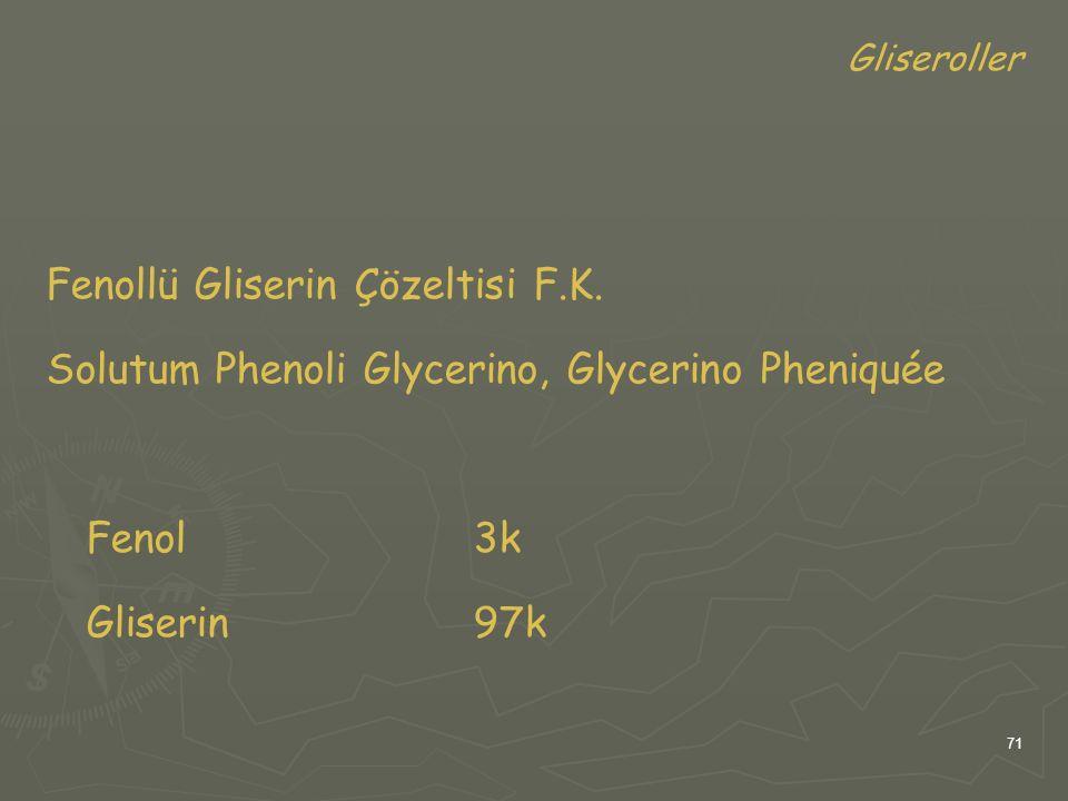 71 Gliseroller Fenollü Gliserin Çözeltisi F.K. Solutum Phenoli Glycerino, Glycerino Pheniquée Fenol3k Gliserin97k