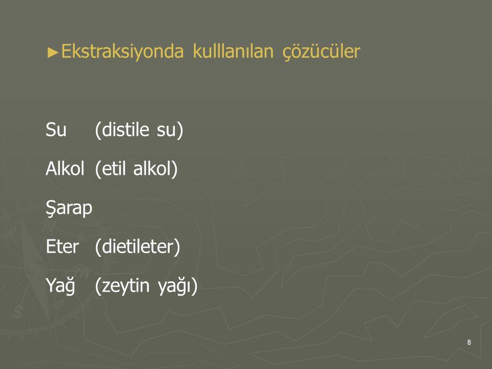 8 ► ► Ekstraksiyonda kulllanılan çözücüler Su (distile su) Alkol (etil alkol) Şarap Eter (dietileter) Yağ (zeytin yağı)