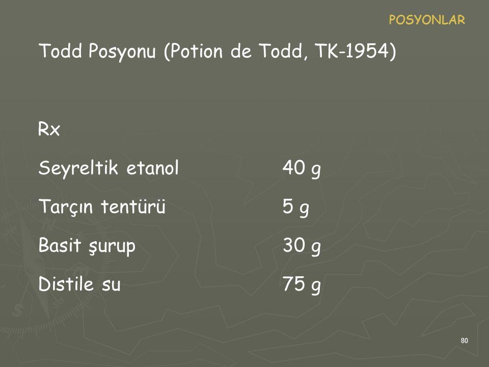 80 POSYONLAR Todd Posyonu (Potion de Todd, TK-1954) Rx Seyreltik etanol40 g Tarçın tentürü5 g Basit şurup30 g Distile su75 g