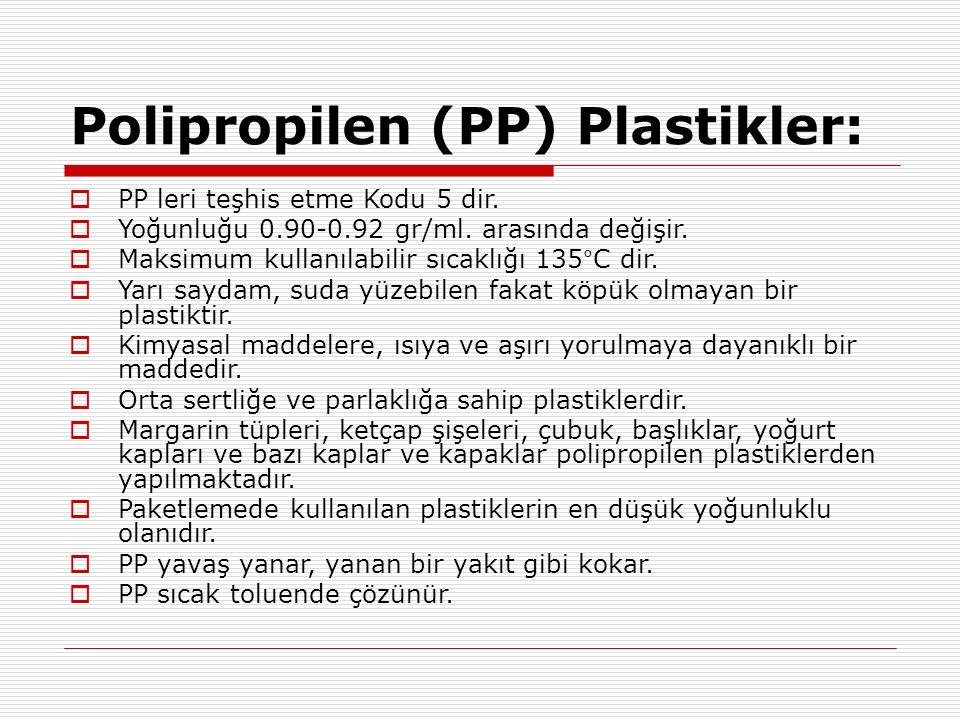 Polipropilen (PP) Plastikler:  PP leri teşhis etme Kodu 5 dir.