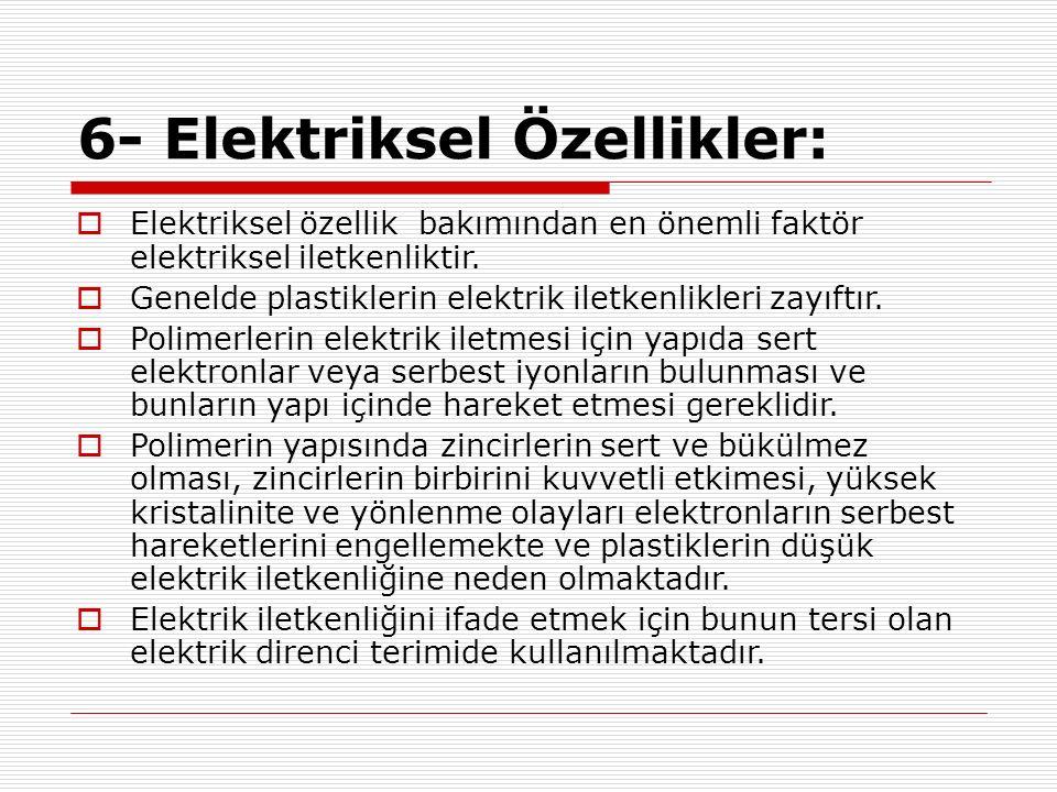 6- Elektriksel Özellikler:  Elektriksel özellik bakımından en önemli faktör elektriksel iletkenliktir.